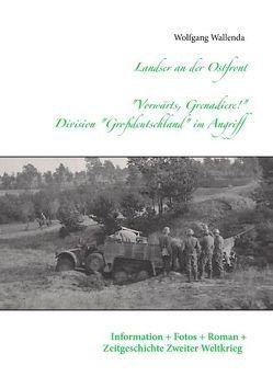 """Landser an der Ostfront  – """"Vorwärts Grenadiere!"""" – Division Großdeutschland im Angriff von Wallenda,  Wolfgang"""