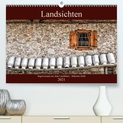 Landsichten – Impressionen aus dem Landleben (Premium, hochwertiger DIN A2 Wandkalender 2021, Kunstdruck in Hochglanz) von Kahl,  Hubertus