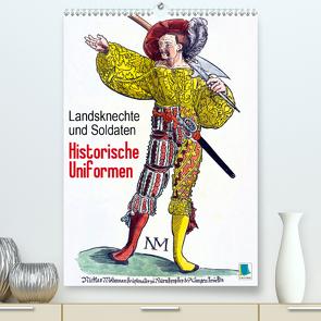 Landsknechte und Soldaten: Historische Uniformen (Premium, hochwertiger DIN A2 Wandkalender 2021, Kunstdruck in Hochglanz) von CALVENDO