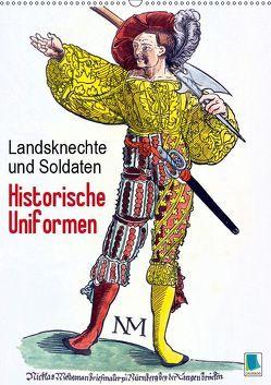 Landsknechte und Soldaten: Historische Uniformen (Wandkalender 2019 DIN A2 hoch)