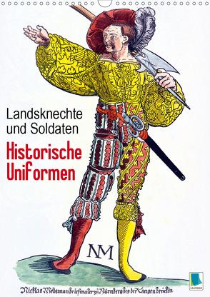 Landsknechte und Soldaten: Historische Uniformen (Wandkalender 2021 DIN A3 hoch) von CALVENDO
