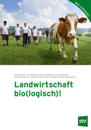 Landwirtschaft bio(logisch)! von Aschauer,  Karin, Böhm,  Manuel, Gaisberger,  Johann, Hagmüller,  Werner, Hofmann,  Hansjörg, Reindl,  Leopold, Stöbich,  Christian, Trautendorfer,  Johannes