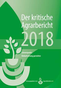 Landwirtschaft – Der kritische Agrarbericht. Daten, Berichte, Hintergründe,… / Landwirtschaft – Der kritische Agrarbericht 2018 von Fink-Kessler,  Andrea, Schneider,  Manuel, Stodieck,  Friedhelm