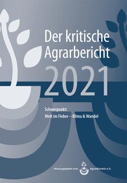 Landwirtschaft – Der kritische Agrarbericht. Daten, Berichte, Hintergründe,… / Landwirtschaft – Der kritische Agrarbericht 2021 von Fink-Kessler,  Andrea, Schneider,  Manuel, Stodieck,  Friedhelm