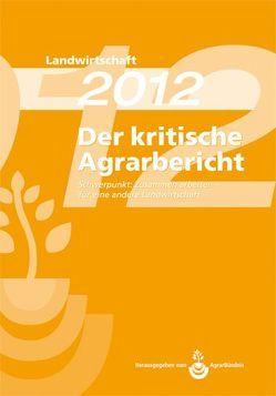 Landwirtschaft – Der kritische Agrarbericht. Daten, Berichte, Hintergründe,… / Der kritische Agrarerbicht 2012 von Schneider,  Manuel, Stodieck,  Friedhelm