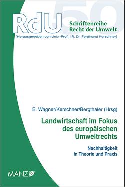 Landwirtschaft im Fokus des europäischen Umweltrechts von Bergthaler,  Wilhelm, Kerschner,  Ferdinand, Wagner,  Erika