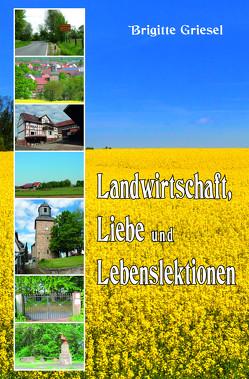 Landwirtschaft, Liebe und Lebenslektionen von Griesel,  Brigitte
