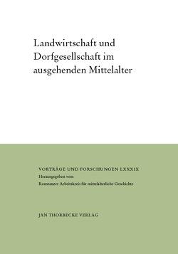 Landwirtschaft und Dorfgesellschaft im ausgehenden Mittelalter von Bünz,  Enno
