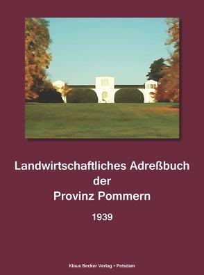 Landwirtschaftliches Adreßbuch der Provinz Pommern 1939 von Becker,  Klaus-Dieter, Seeliger,  H.
