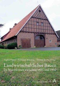 Landwirtschaftliches Bauen im Nordwesten zwischen 1920 und 1950 von Elpers,  Sophie, Klueting,  Edeltraud, Spohn,  Thomas