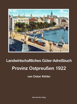 Landwirtschaftliches Güter-Adreßbuch Provinz Ostpreußen 1922 von Köhler,  Oskar