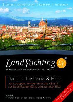 LandYachting Bildreiseführer für Wohnmobil und Caravan• Italien · Toskana & Elba von Eisele,  Gerti, Kase,  Jorg