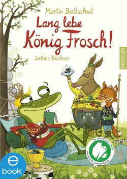 Lang lebe König Frosch! von Baltscheit,  Martin, Büchner,  Sabine