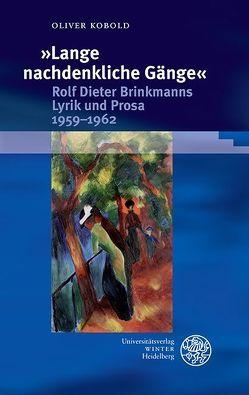 'Lange nachdenkliche Gänge'. Rolf Dieter Brinkmanns Lyrik und Prosa 1959-1962 von Kobold,  Oliver