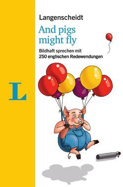 Langenscheidt And pigs might fly – mit Quiz und Fettnäpfchenfallen spielerisch lernen von Langenscheidt,  Redaktion