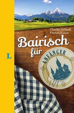 Langenscheidt Bairisch für Anfänger – Der humorvolle Sprachführer für Bairisch-Fans von Halbedl,  Claudia, Kinast,  Florian, Langenscheidt,  Redaktion