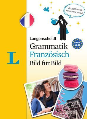 Langenscheidt Grammatik Französisch Bild für Bild – Die visuelle Grammatik für den leichten Einstieg von Langenscheidt,  Redaktion