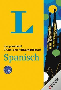 Langenscheidt Grund- und Aufbauwortschatz Spanisch von Langenscheidt,  Redaktion