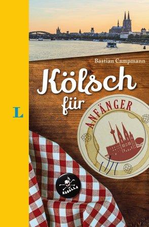 Langenscheidt Kölsch für Anfänger – Der humorvolle Sprachführer für Kölsch-Fans von Campmann,  Bastian, Langenscheidt,  Redaktion