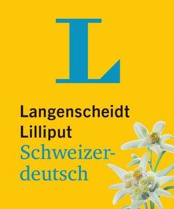 Langenscheidt Lilliput Schweizerdeutsch – im Mini-Format von Langenscheidt,  Redaktion