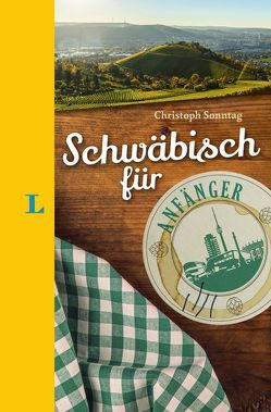 Langenscheidt Schwäbisch für Anfänger – Der humorvolle Sprachführer für Schwäbisch-Fans von Langenscheidt,  Redaktion, Sonntag,  Christoph