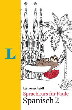 Langenscheidt Sprachkurs für Faule Spanisch 2 – Buch und MP3-Download von Höchemer,  André, Schmidt,  Stefan