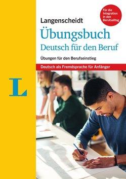 Langenscheidt Übungsbuch Deutsch für den Beruf – Deutsch als Fremdsprache für Anfänger von Langenscheidt,  Redaktion, Ott,  Friederike