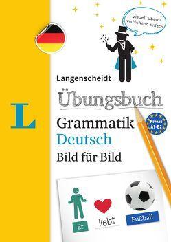 Langenscheidt Übungsbuch Grammatik Deutsch Bild für Bild – Das visuelle Übungsbuch für den leichten Einstieg von Langenscheidt,  Redaktion