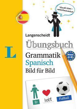 Langenscheidt Übungsbuch Grammatik Spanisch Bild für Bild – Das visuelle Übungsbuch für den leichten Einstieg von Langenscheidt,  Redaktion