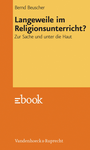 Langeweile im Religionsunterricht? von Beuscher,  Bernd