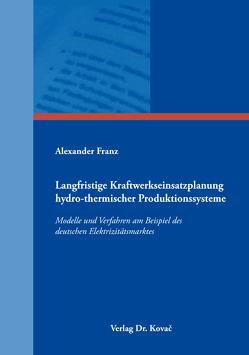 Langfristige Kraftwerkseinsatzplanung hydro-thermischer Produktionssysteme von Franz,  Alexander