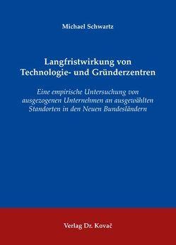 Langfristwirkung von Technologie- und Gründerzentren von Schwartz,  Michael