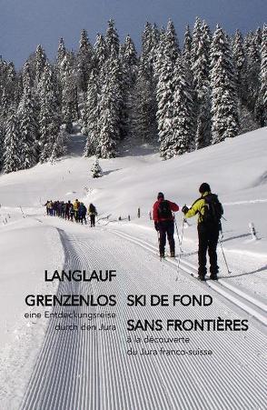 Langlauf grenzenlos – Ski de Fond sans Frontières von Meyer,  Karl, Meyer,  Marianne, Schöni,  Paul, Wunderlin,  Dominik