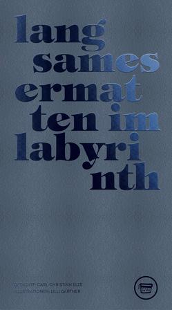 Langsames ermatten im Labyrinth von Elze,  Carl-Christian, Gärtner,  Lilli