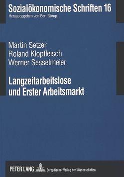 Langzeitarbeitslose und Erster Arbeitsmarkt von Klopfleisch,  Roland, Sesselmeier,  Werner, Setzer,  Martin