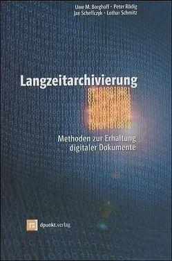 Langzeitarchivierung von Borghoff,  Uwe M, Rödig,  Peter, Scheffczyk,  Jan, Schmitz,  Lothar