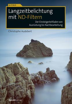 Langzeitbelichtung mit ND-Filtern von Audebert,  Christophe, Ochs,  Susanne