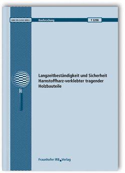 Langzeitbeständigkeit und Sicherheit Harnstoffharz-verklebter tragender Holzbauteile. Abschlussbericht. von Aicher,  Simon