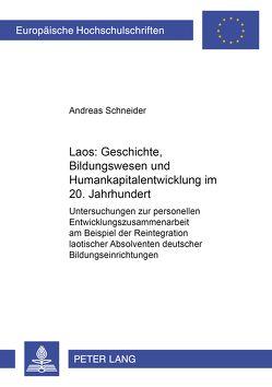 Laos: Geschichte, Bildungswesen und Humankapitalentwicklung im 20. Jahrhundert von Schneider,  Andreas