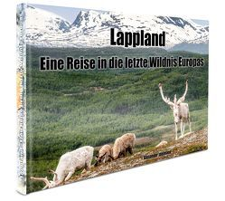 Lappland – Eine Reise in die letzte Wildnis Europas von Idelmann,  Alexander