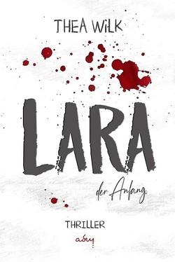 LARA. der Anfang. von WiLK,  THEA