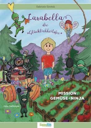 Larabella, die Glücklichheitsfee – Mission: Gemüse-Ninja von DeGiorgio,  John, Sirotek,  Gabriele