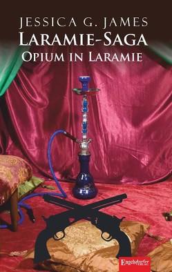 Laramie-Saga (9): Opium in Laramie von James,  Jessica G.