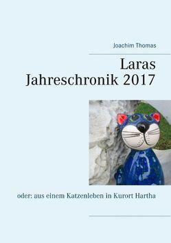 Laras Jahreschronik 2017 von Thomas,  Joachim
