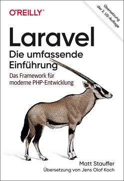 Laravel: Die umfassende Einführung von Koch,  Jens Olaf, Stauffer,  Matt