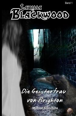 Larissa Blackwood / Die Geisterfrau von Brighton von Kruschina,  Michael, Verlag,  Mondschein Corona