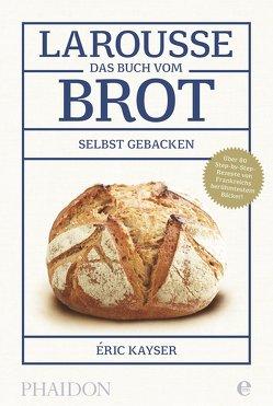 Larousse-Das Buch vom Brot von Kayser,  Eric