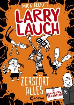 Larry Lauch zerstört alles (Band 3) von Dreller,  Christian, Elliott,  Mick