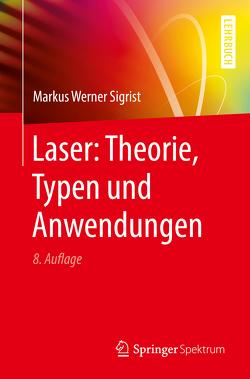 Laser: Theorie, Typen und Anwendungen von Sigrist,  Markus Werner