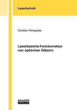 Laserbasierte Formkorrektur von optischen Gläsern von Weingarten,  Christian